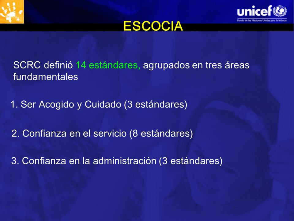 ESCOCIA SCRC definió 14 estándares, agrupados en tres áreas fundamentales. 1. Ser Acogido y Cuidado (3 estándares)