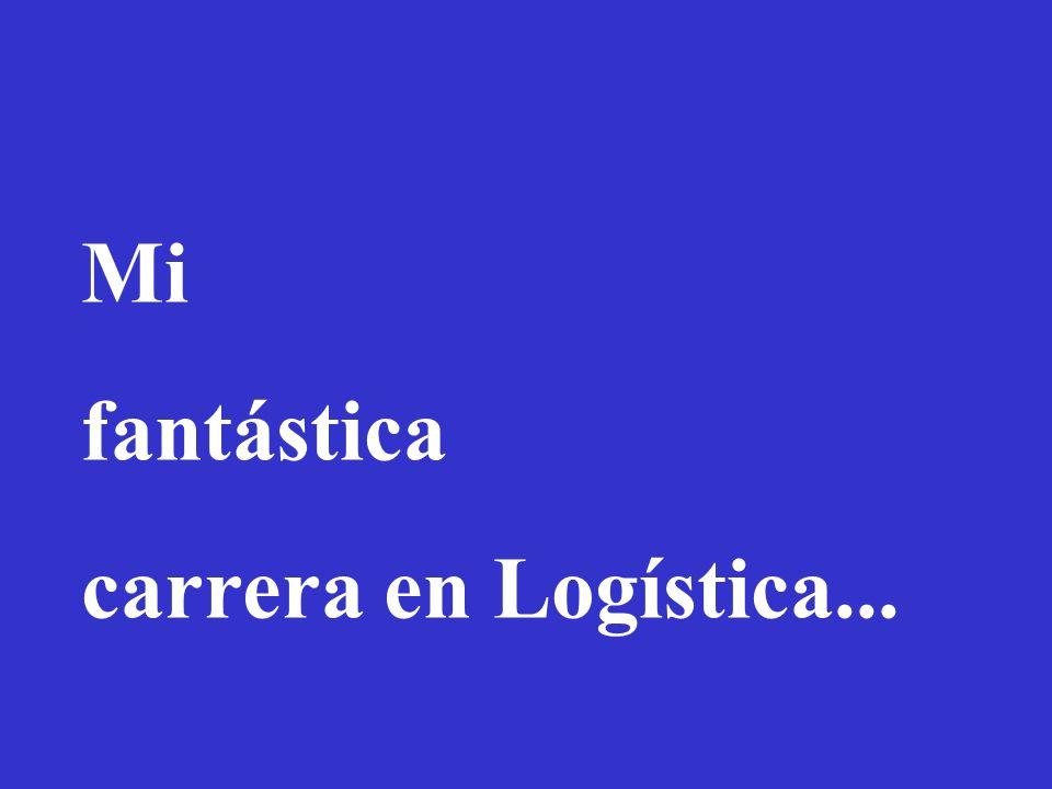 Mi fantástica carrera en Logística...