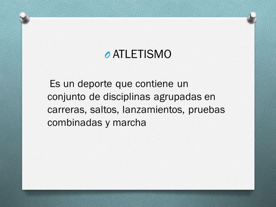 ATLETISMO Es un deporte que contiene un conjunto de disciplinas agrupadas en carreras, saltos, lanzamientos, pruebas combinadas y marcha.