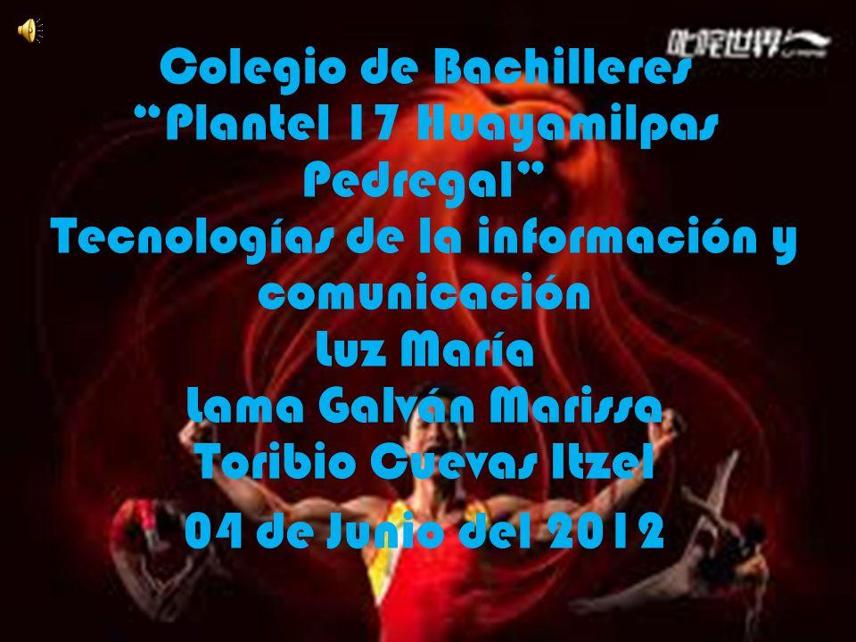 Colegio de Bachilleres Plantel 17 Huayamilpas Pedregal Tecnologías de la información y comunicación Luz María Lama Galván Marissa Toribio Cuevas Itzel