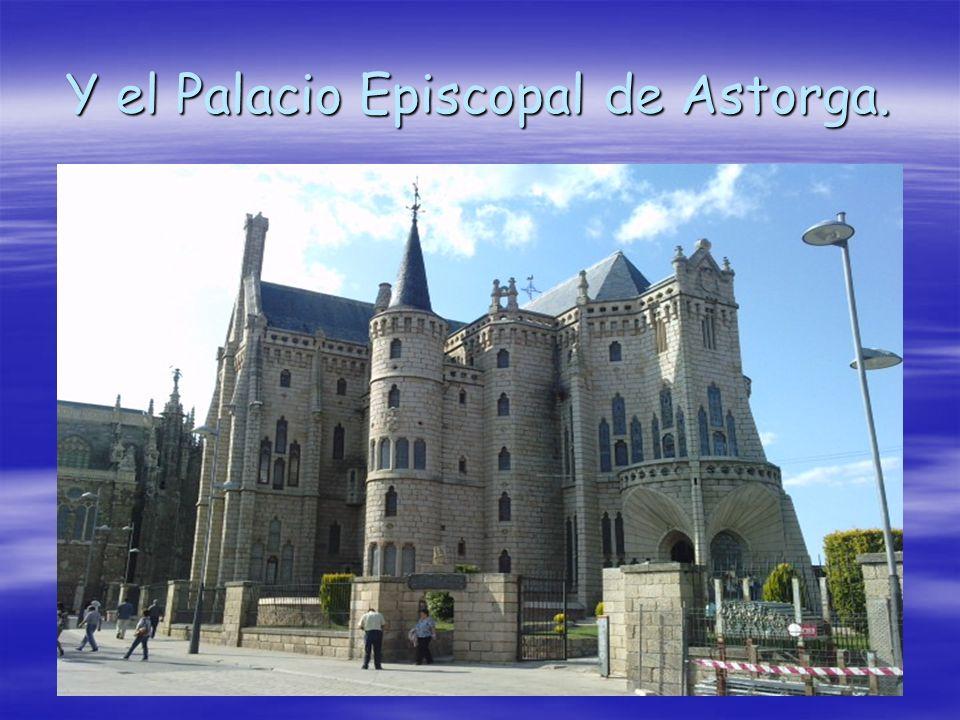 Y el Palacio Episcopal de Astorga.