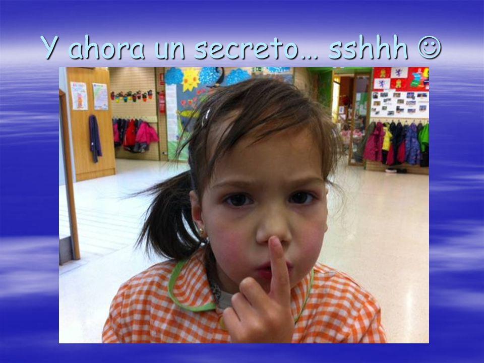 Y ahora un secreto… sshhh 