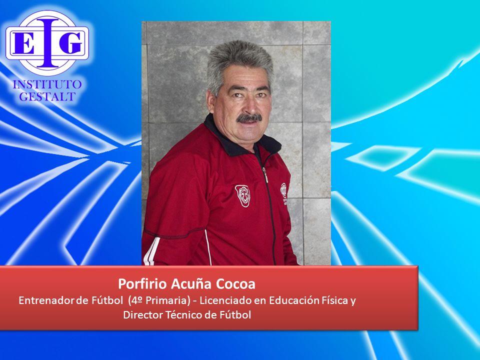 Porfirio Acuña Cocoa Entrenador de Fútbol (4º Primaria) - Licenciado en Educación Física y.