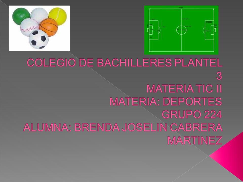 COLEGIO DE BACHILLERES PLANTEL 3 MATERIA TIC II MATERIA: DEPORTES GRUPO 224 ALUMNA: BRENDA JOSELIN CABRERA MARTINEZ