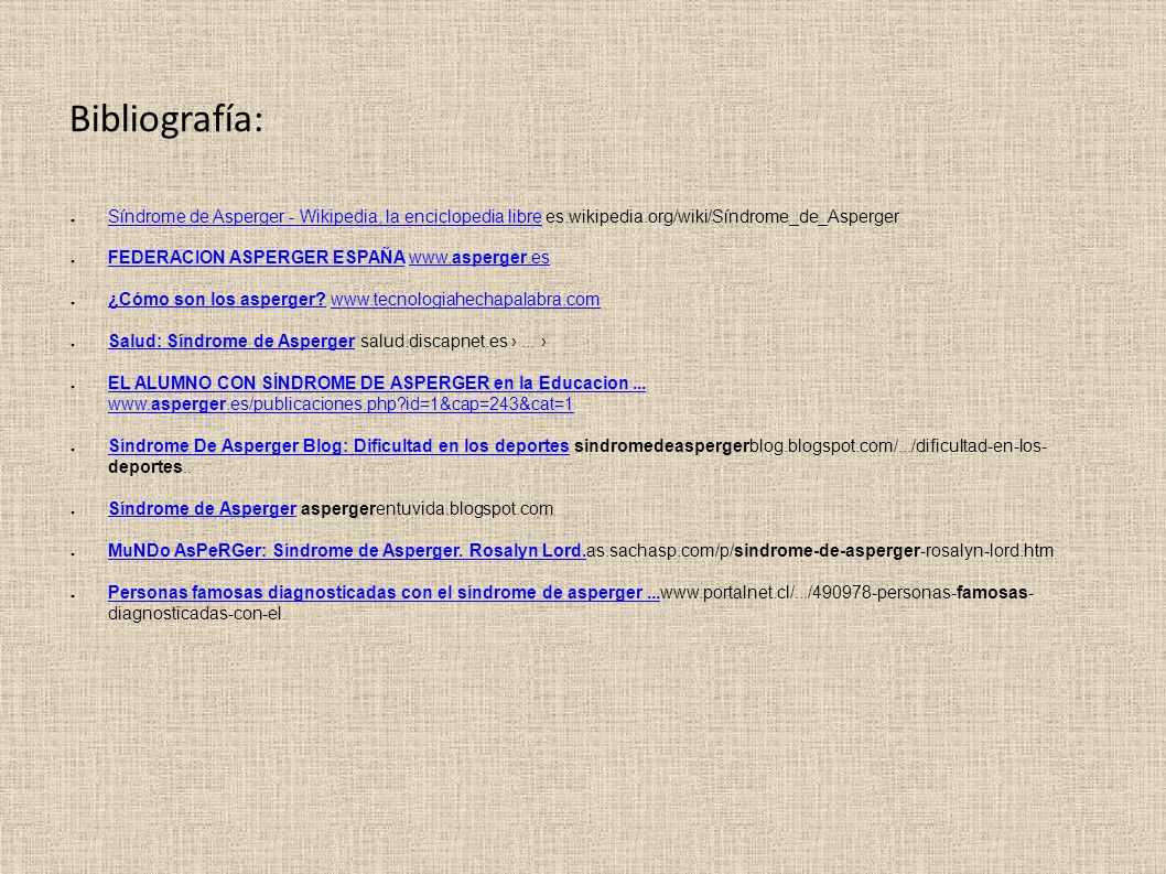 Bibliografía: Síndrome de Asperger - Wikipedia, la enciclopedia libre es.wikipedia.org/wiki/Síndrome_de_Asperger.