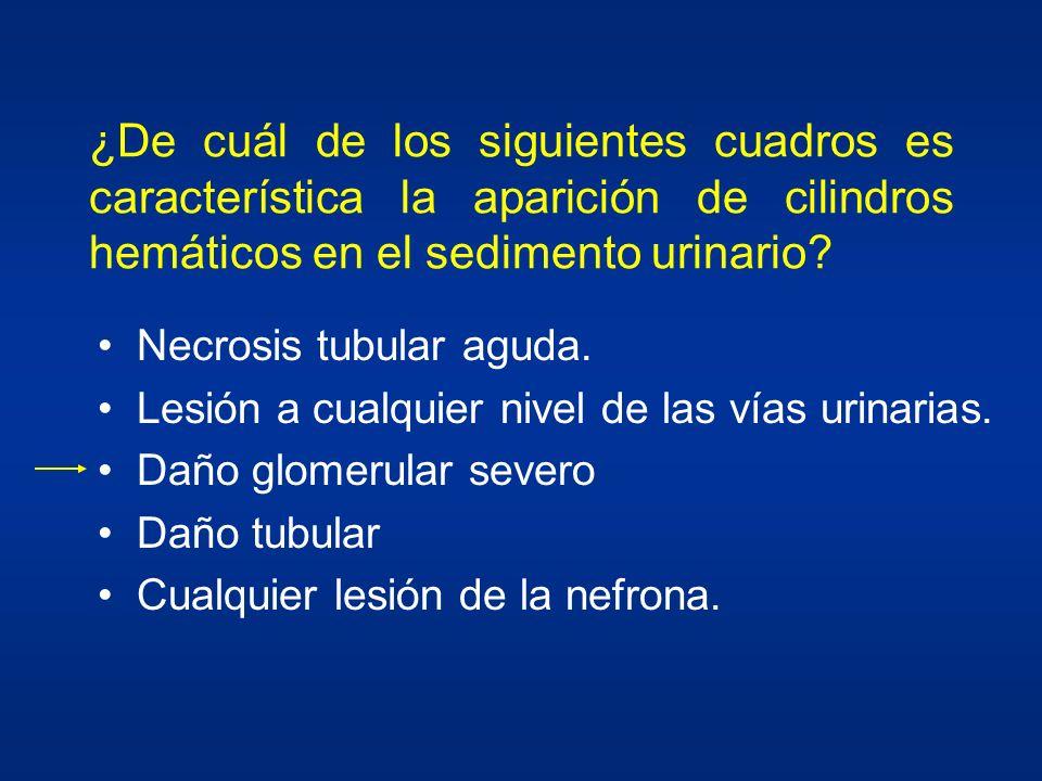 ¿De cuál de los siguientes cuadros es característica la aparición de cilindros hemáticos en el sedimento urinario