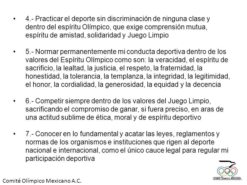 4.- Practicar el deporte sin discriminación de ninguna clase y dentro del espíritu Olímpico, que exige comprensión mutua, espíritu de amistad, solidaridad y Juego Limpio