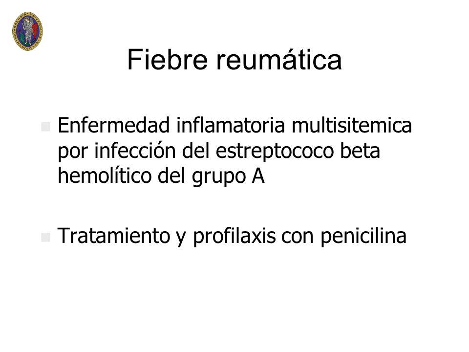 Fiebre reumática Enfermedad inflamatoria multisitemica por infección del estreptococo beta hemolítico del grupo A.