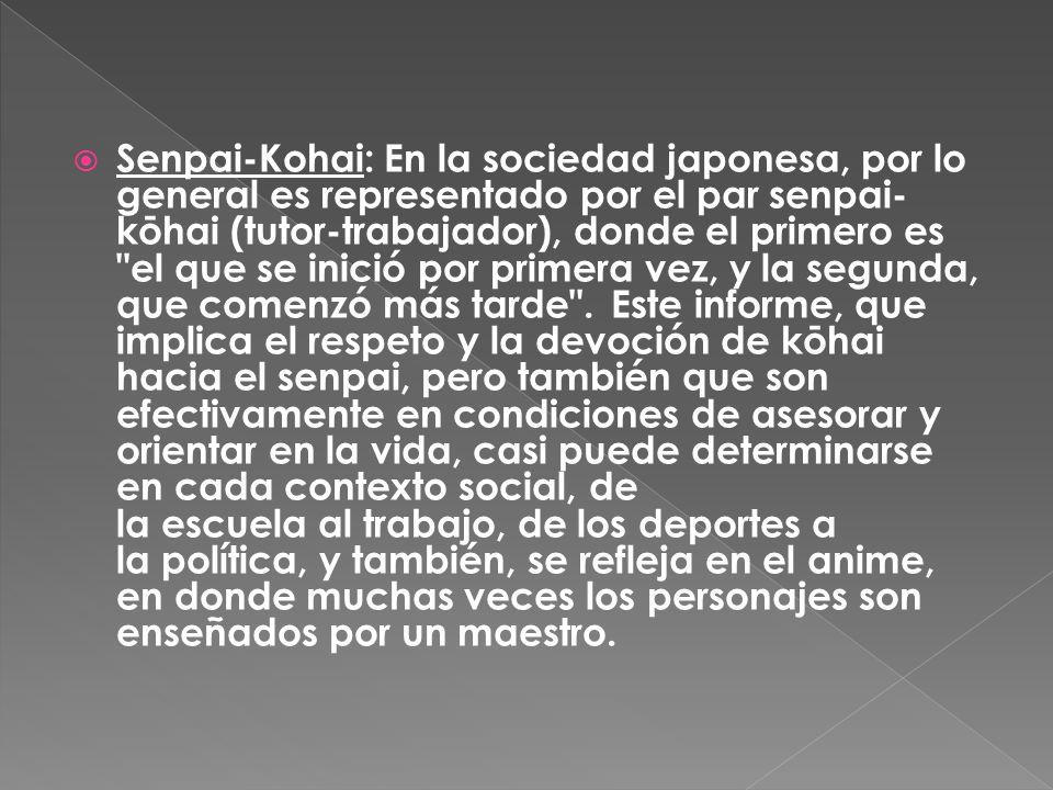 Senpai-Kohai: En la sociedad japonesa, por lo general es representado por el par senpai-kōhai (tutor-trabajador), donde el primero es el que se inició por primera vez, y la segunda, que comenzó más tarde .