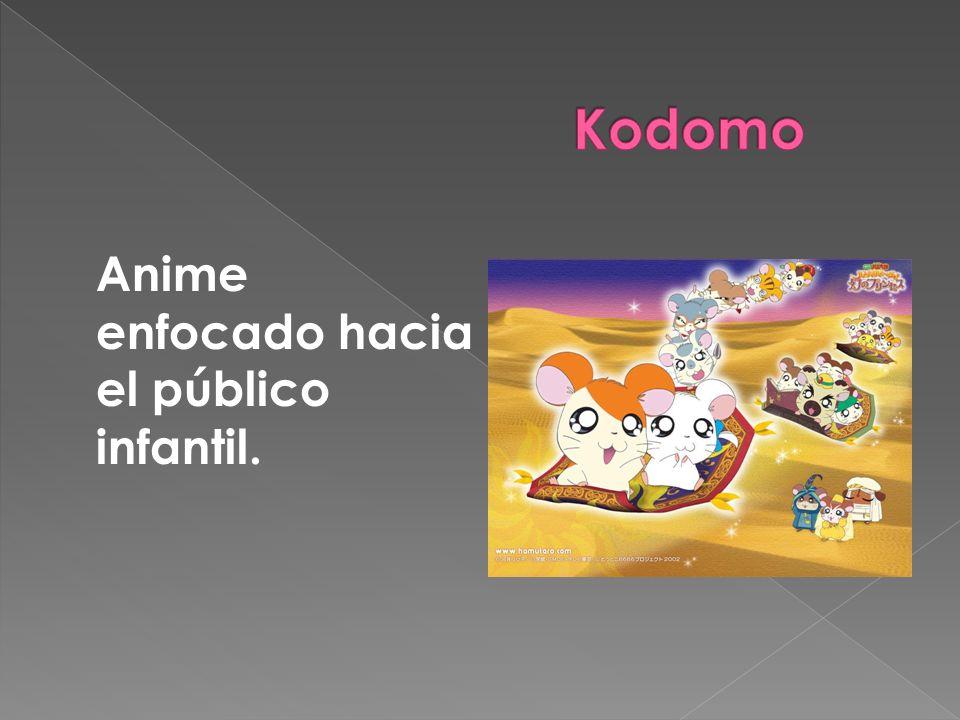 Kodomo Anime enfocado hacia el público infantil.