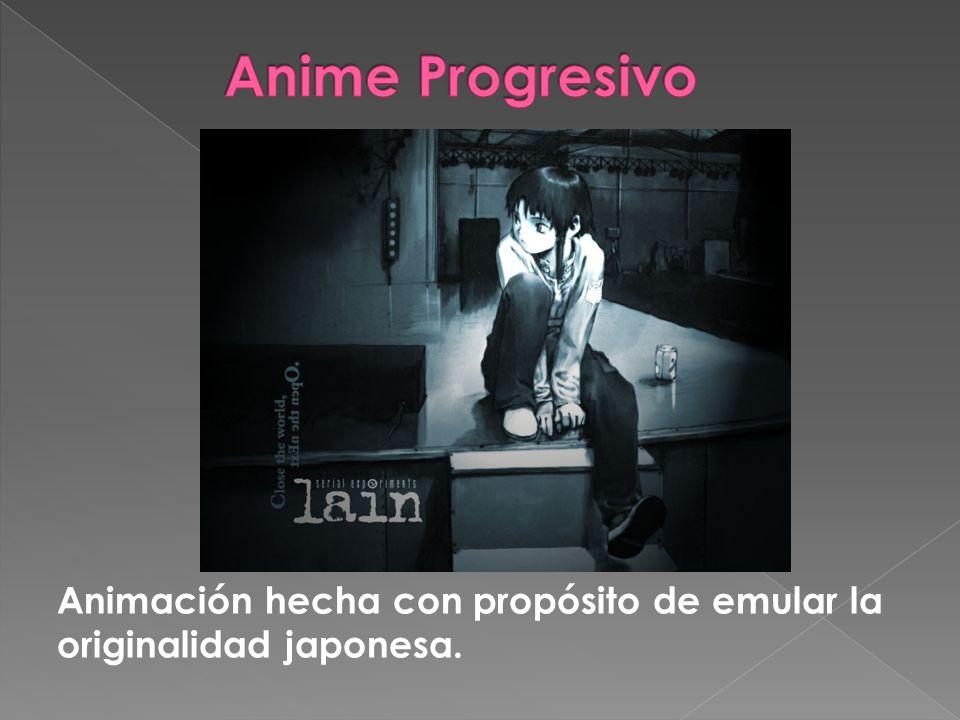 Anime Progresivo Animación hecha con propósito de emular la originalidad japonesa.