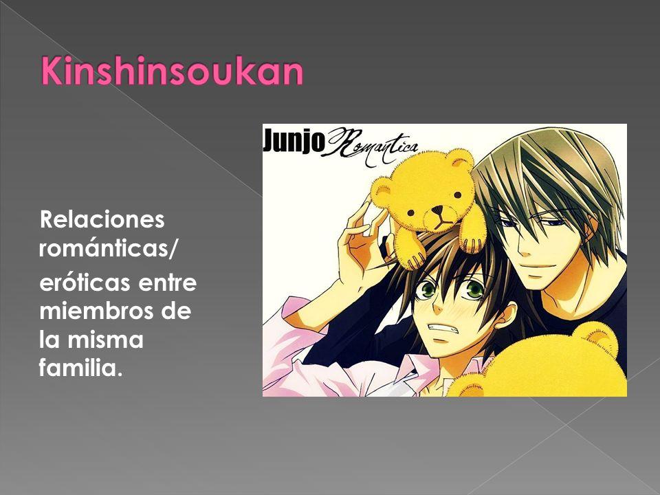 Kinshinsoukan Relaciones románticas/ eróticas entre miembros de la misma familia.