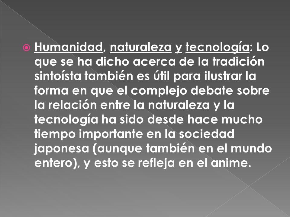 Humanidad, naturaleza y tecnología: Lo que se ha dicho acerca de la tradición sintoísta también es útil para ilustrar la forma en que el complejo debate sobre la relación entre la naturaleza y la tecnología ha sido desde hace mucho tiempo importante en la sociedad japonesa (aunque también en el mundo entero), y esto se refleja en el anime.