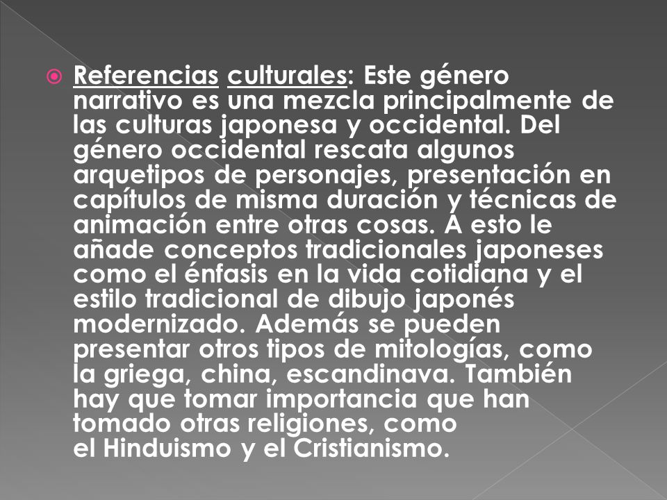 Referencias culturales: Este género narrativo es una mezcla principalmente de las culturas japonesa y occidental.