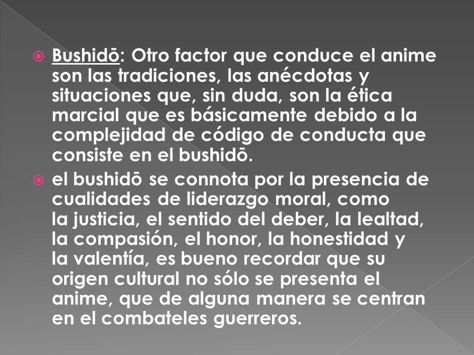 Bushidō: Otro factor que conduce el anime son las tradiciones, las anécdotas y situaciones que, sin duda, son la ética marcial que es básicamente debido a la complejidad de código de conducta que consiste en el bushidō.