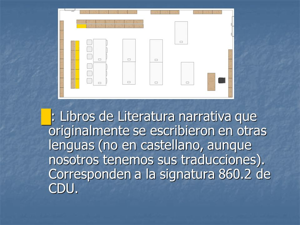 █: Libros de Literatura narrativa que originalmente se escribieron en otras lenguas (no en castellano, aunque nosotros tenemos sus traducciones).