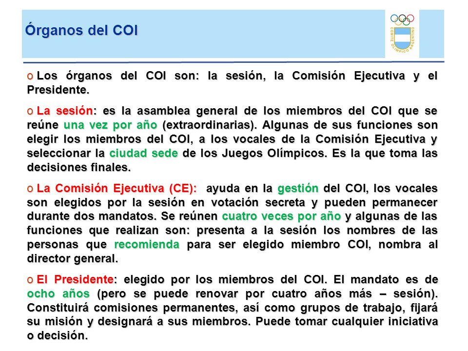 Órganos del COI Los órganos del COI son: la sesión, la Comisión Ejecutiva y el Presidente.