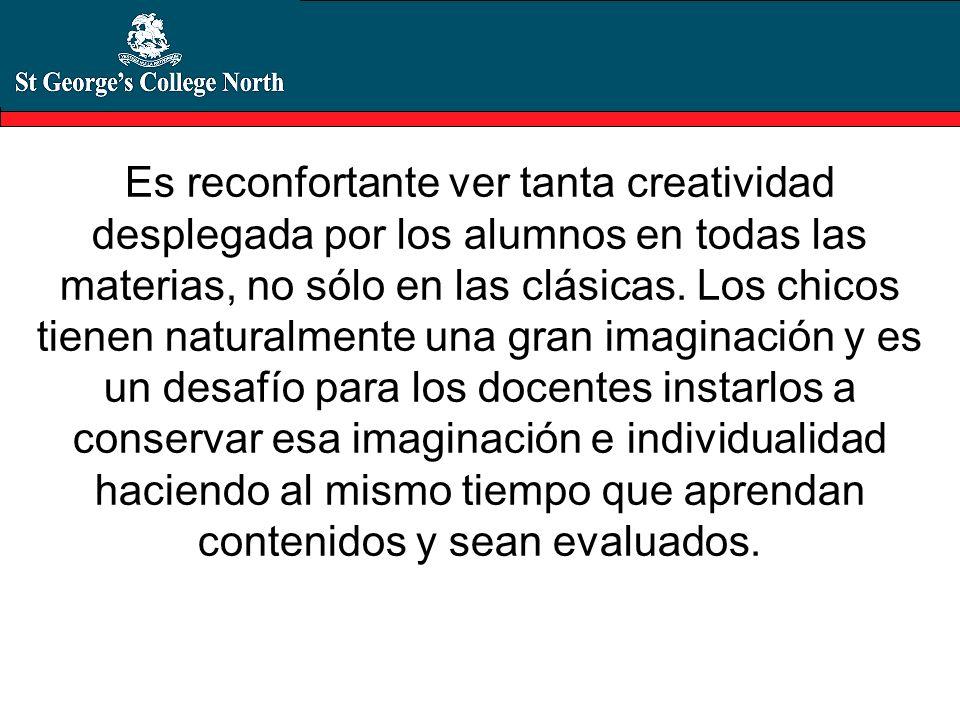 Es reconfortante ver tanta creatividad desplegada por los alumnos en todas las materias, no sólo en las clásicas.