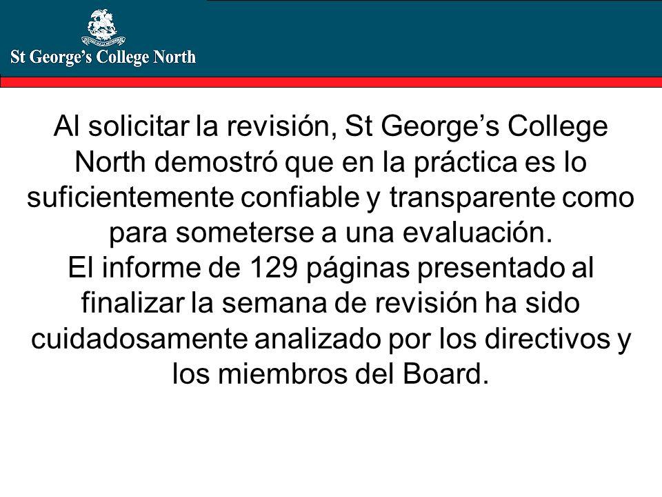 Al solicitar la revisión, St George's College North demostró que en la práctica es lo suficientemente confiable y transparente como para someterse a una evaluación.