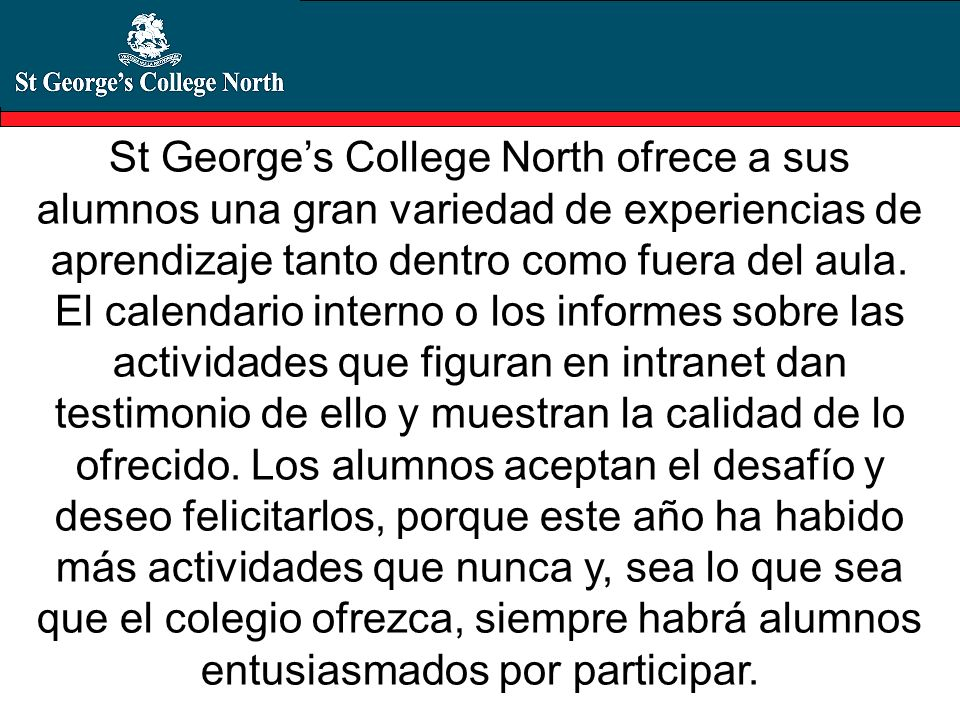 St George's College North ofrece a sus alumnos una gran variedad de experiencias de aprendizaje tanto dentro como fuera del aula.