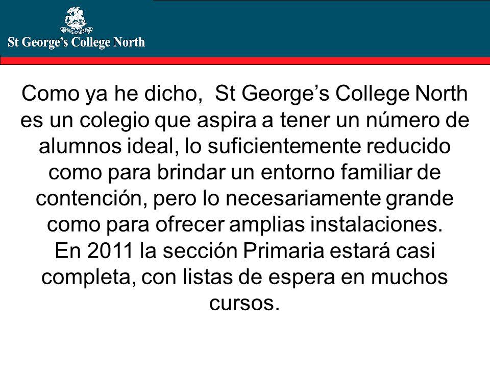 Como ya he dicho, St George's College North es un colegio que aspira a tener un número de alumnos ideal, lo suficientemente reducido como para brindar un entorno familiar de contención, pero lo necesariamente grande como para ofrecer amplias instalaciones.