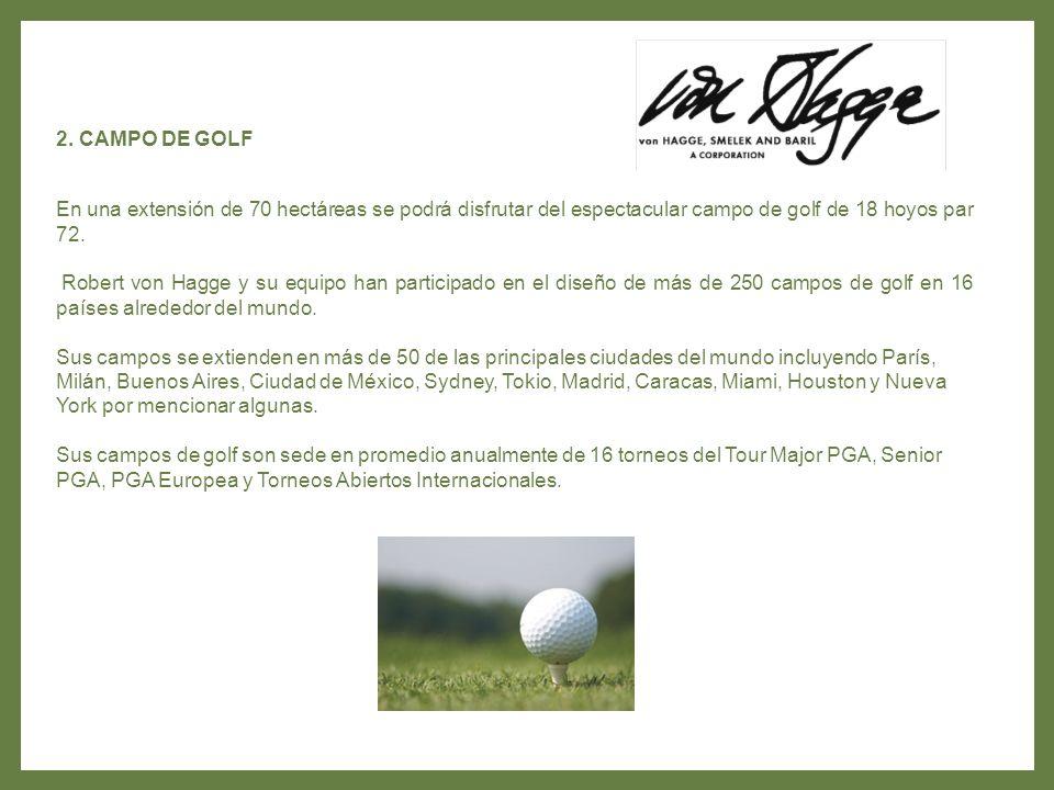 2. CAMPO DE GOLF En una extensión de 70 hectáreas se podrá disfrutar del espectacular campo de golf de 18 hoyos par 72.