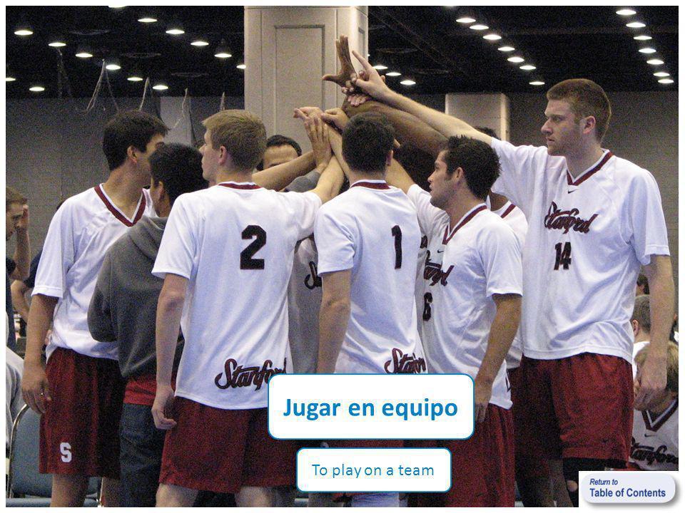 Jugar en equipo To play on a team
