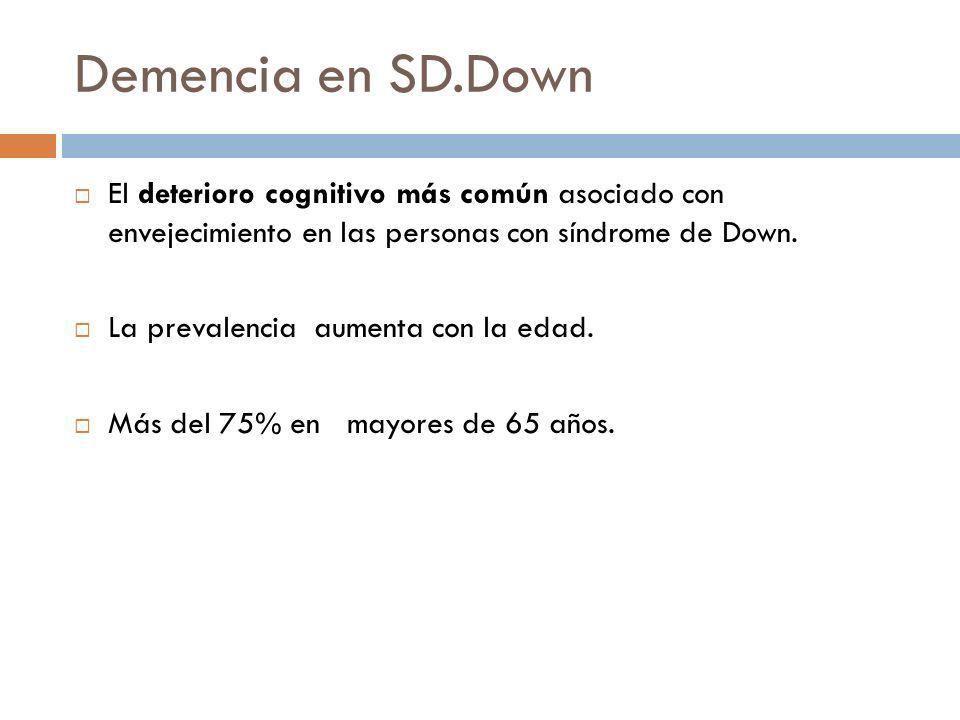 Demencia en SD.Down El deterioro cognitivo más común asociado con envejecimiento en las personas con síndrome de Down.