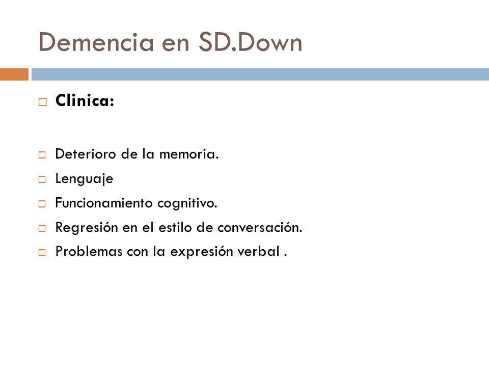Demencia en SD.Down Clinica: Deterioro de la memoria. Lenguaje