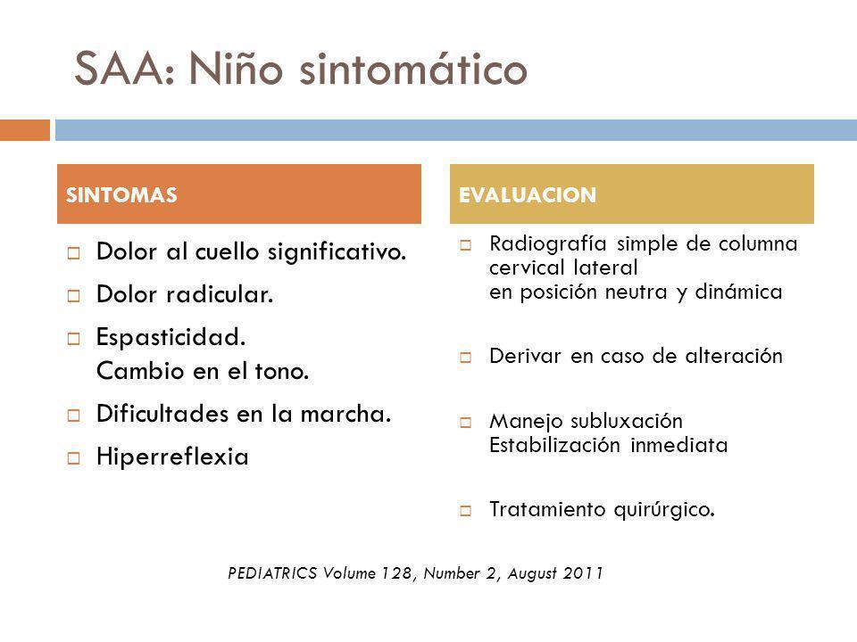SAA: Niño sintomático Dolor al cuello significativo. Dolor radicular.