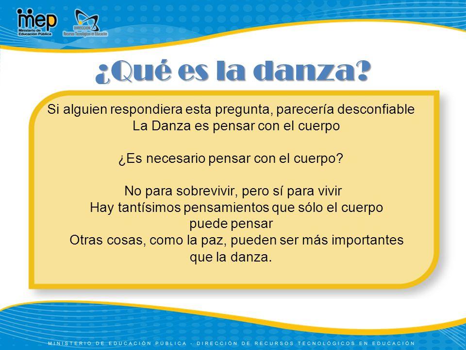 ¿Qué es la danza Si alguien respondiera esta pregunta, parecería desconfiable. La Danza es pensar con el cuerpo.