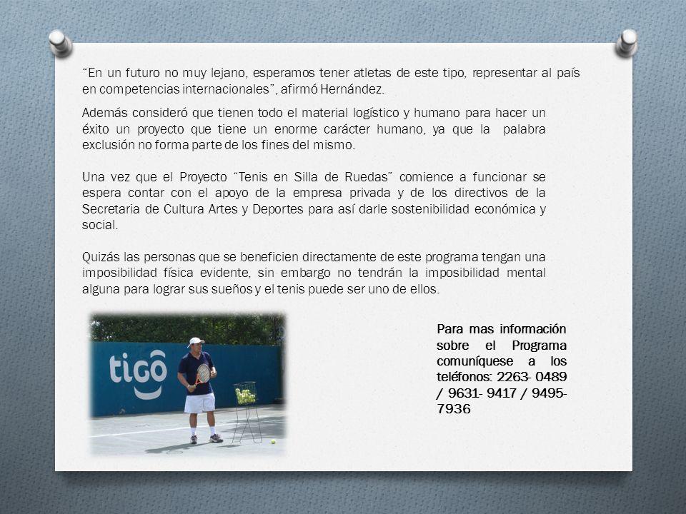 En un futuro no muy lejano, esperamos tener atletas de este tipo, representar al país en competencias internacionales , afirmó Hernández.