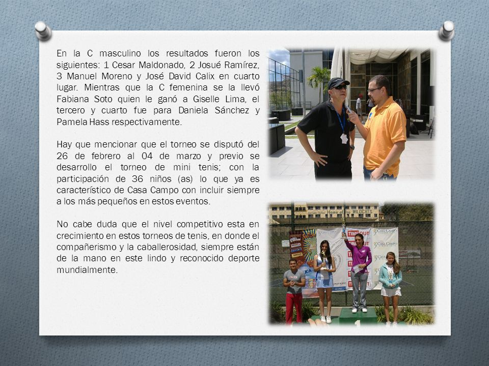 En la C masculino los resultados fueron los siguientes: 1 Cesar Maldonado, 2 Josué Ramírez, 3 Manuel Moreno y José David Calix en cuarto lugar. Mientras que la C femenina se la llevó Fabiana Soto quien le ganó a Giselle Lima, el tercero y cuarto fue para Daniela Sánchez y Pamela Hass respectivamente.