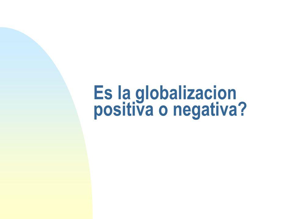 Es la globalizacion positiva o negativa