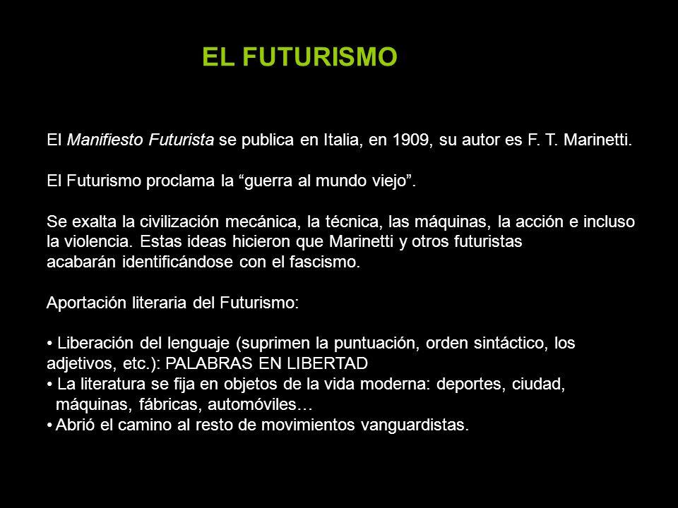 EL FUTURISMO El Manifiesto Futurista se publica en Italia, en 1909, su autor es F. T. Marinetti. El Futurismo proclama la guerra al mundo viejo .