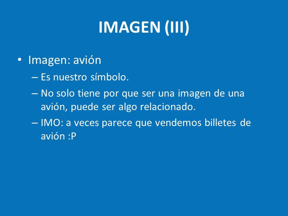 IMAGEN (III) Imagen: avión Es nuestro símbolo.