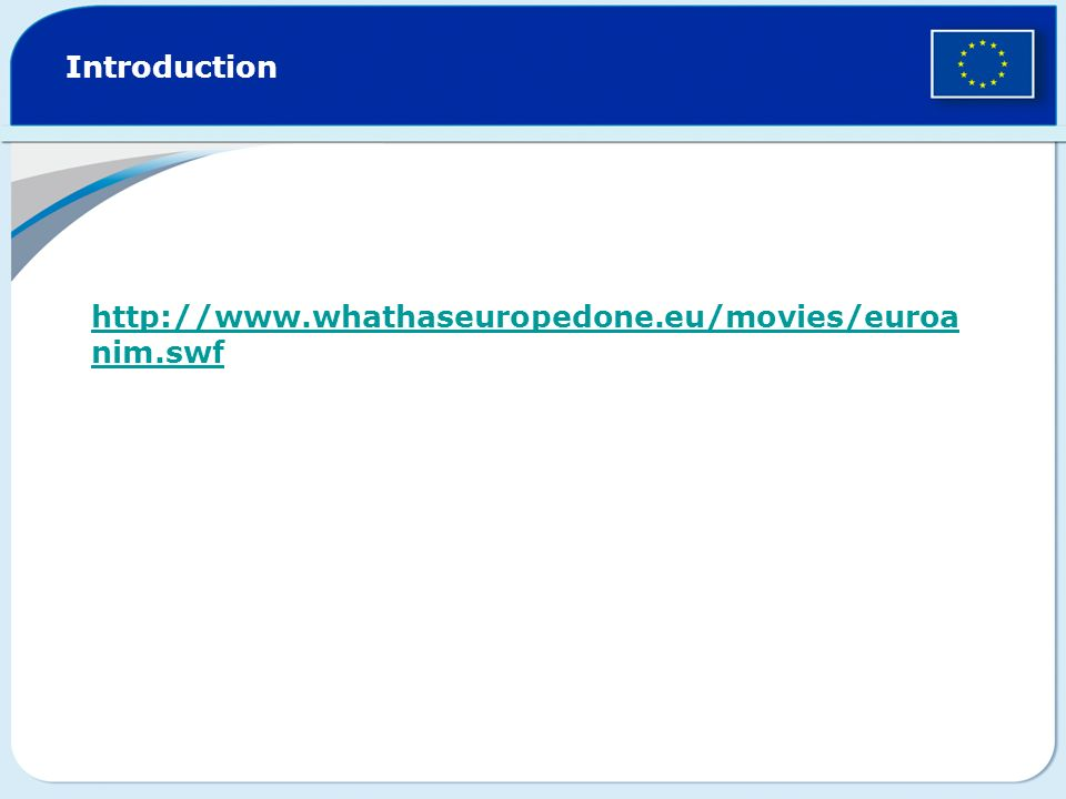 Introduction http://www.whathaseuropedone.eu/movies/euroanim.swf