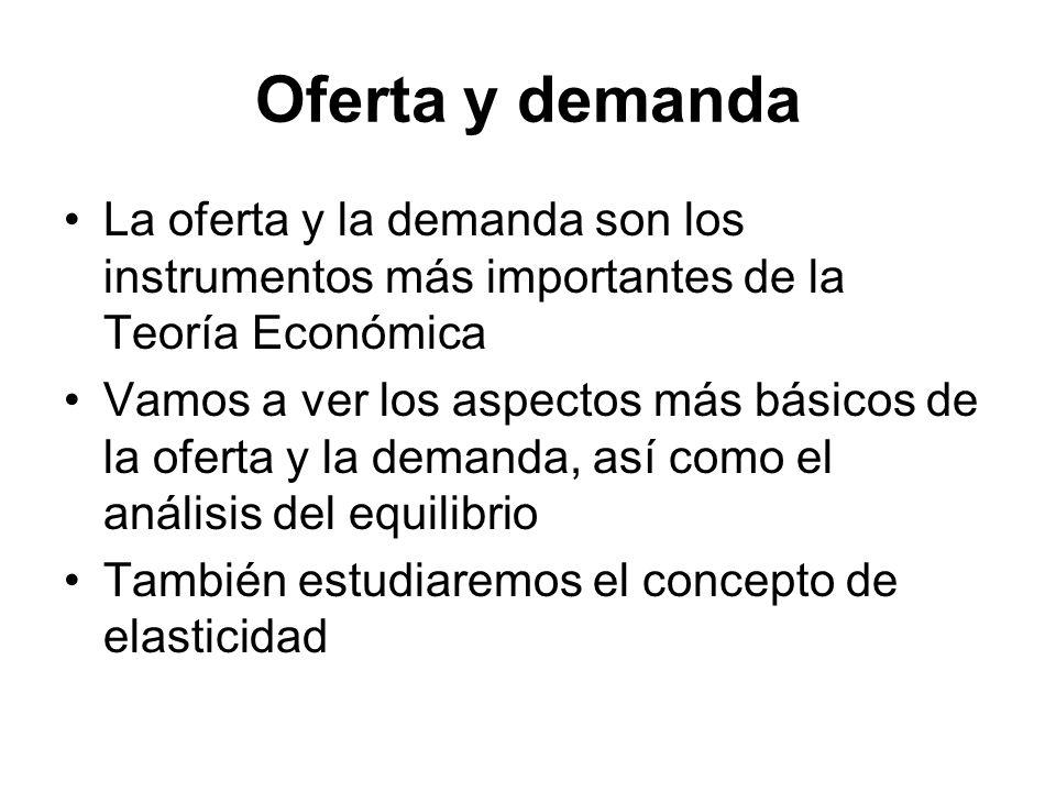 Oferta y demanda La oferta y la demanda son los instrumentos más importantes de la Teoría Económica.