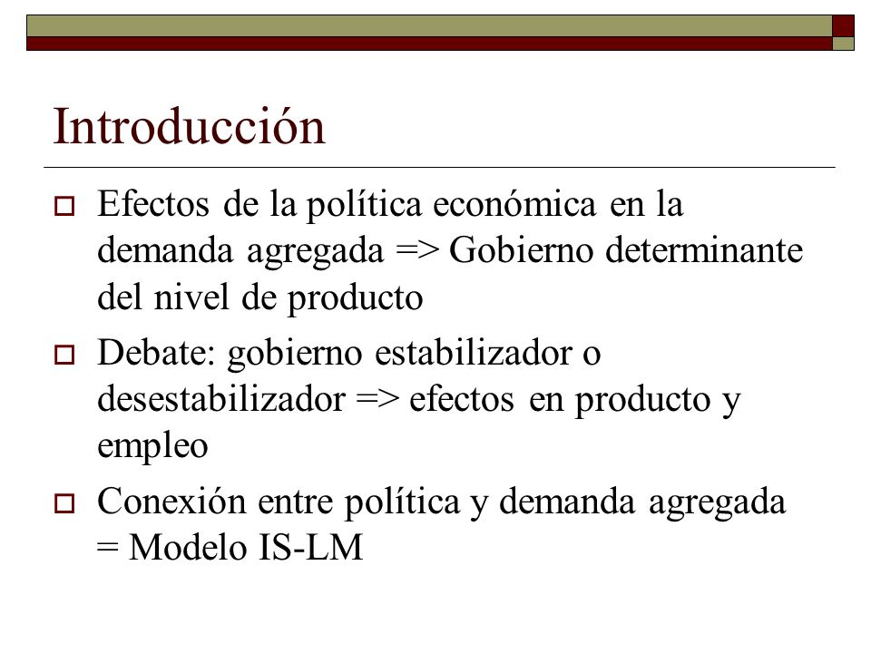 Introducción Efectos de la política económica en la demanda agregada => Gobierno determinante del nivel de producto.