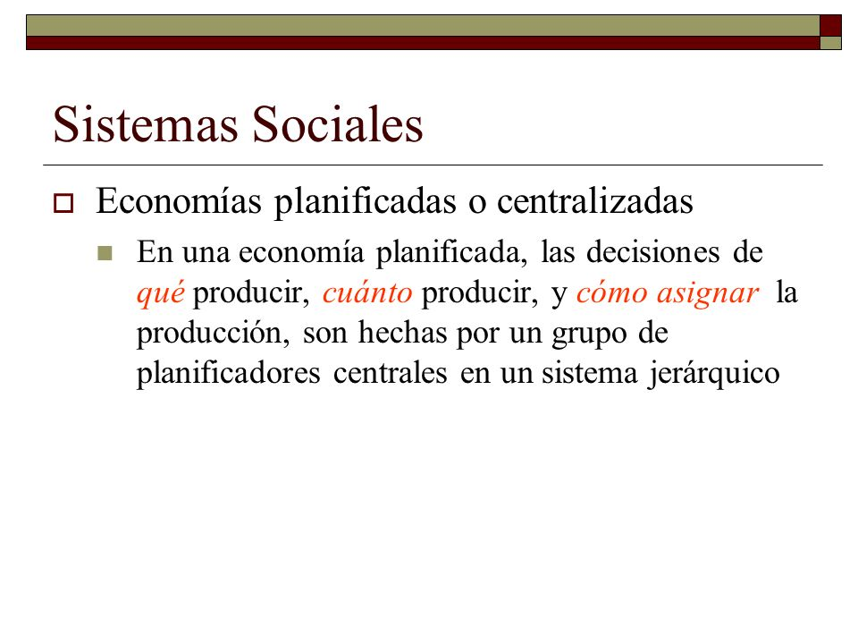 Sistemas Sociales Economías planificadas o centralizadas
