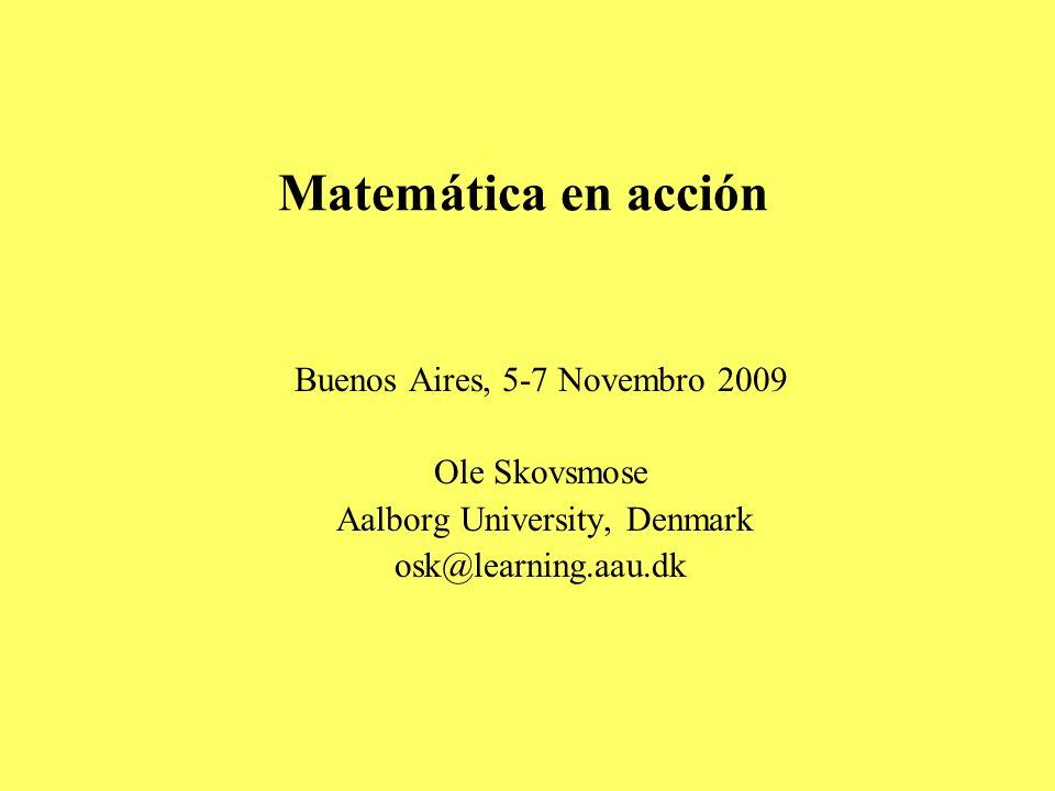 Matemática en acción Buenos Aires, 5-7 Novembro 2009 Ole Skovsmose