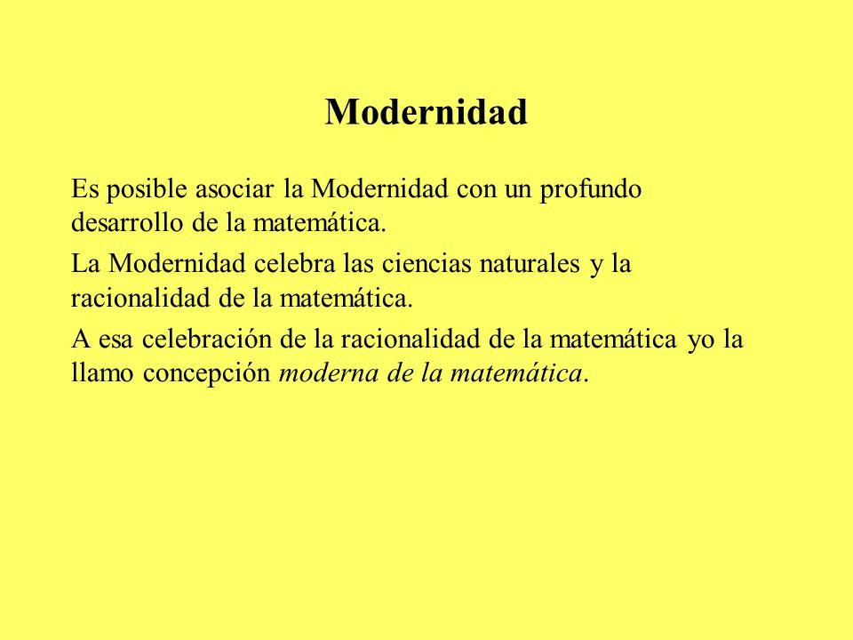 Modernidad Es posible asociar la Modernidad con un profundo desarrollo de la matemática.
