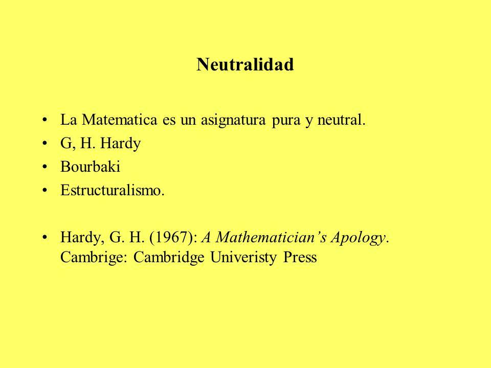 Neutralidad La Matematica es un asignatura pura y neutral. G, H. Hardy