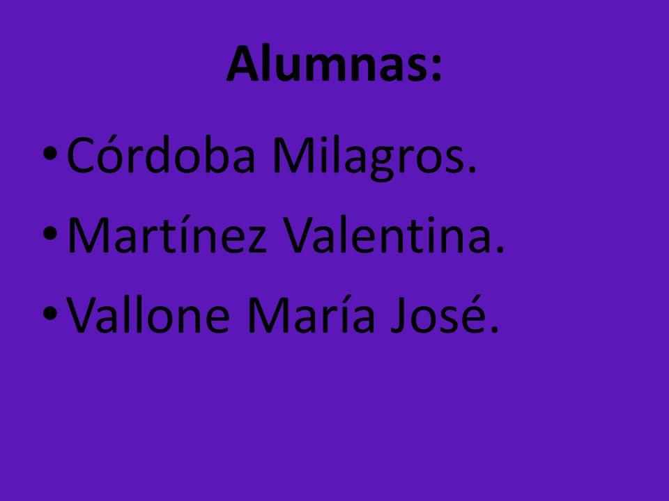 Alumnas: Córdoba Milagros. Martínez Valentina. Vallone María José.