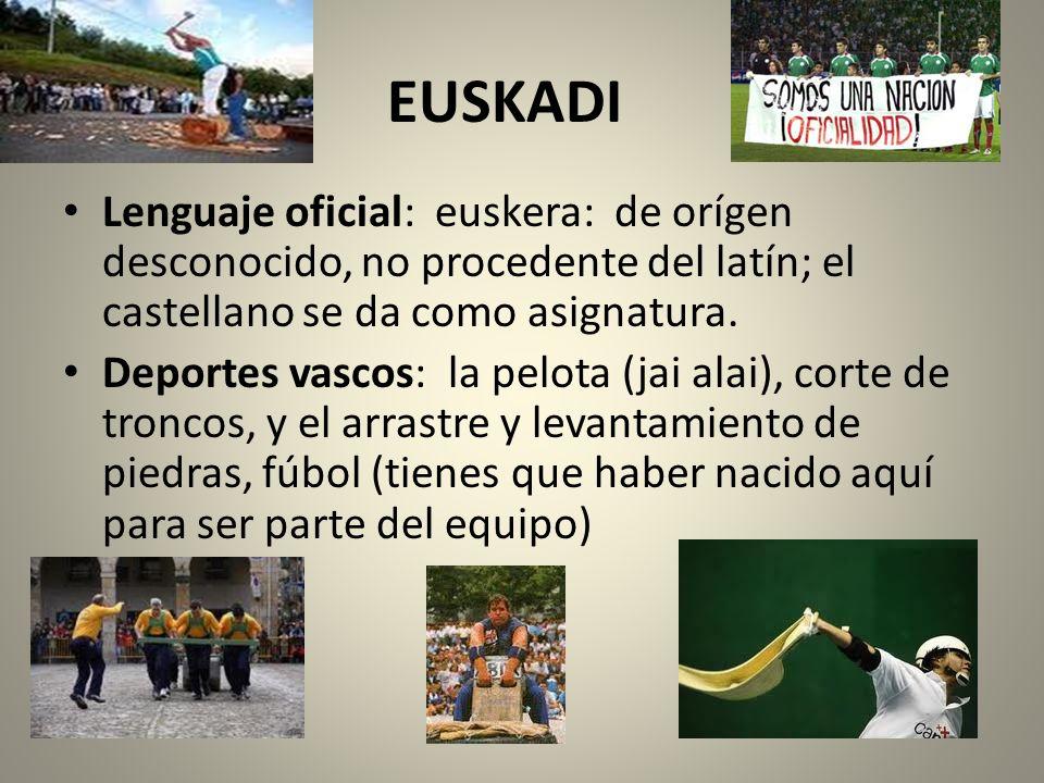 EUSKADI Lenguaje oficial: euskera: de orígen desconocido, no procedente del latín; el castellano se da como asignatura.
