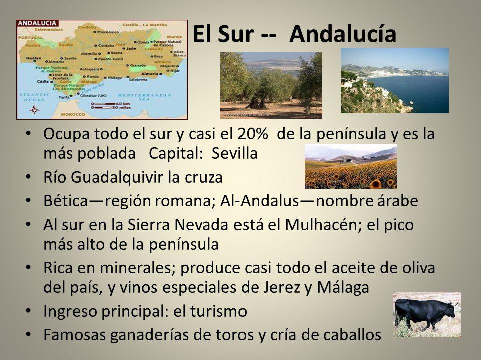 El Sur -- Andalucía Ocupa todo el sur y casi el 20% de la península y es la más poblada Capital: Sevilla.