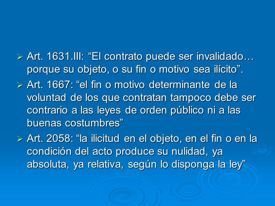 Art. 1631.III: El contrato puede ser invalidado… porque su objeto, o su fin o motivo sea ilícito .