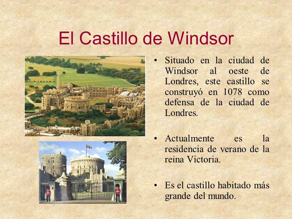 El Castillo de Windsor Situado en la ciudad de Windsor al oeste de Londres, este castillo se construyó en 1078 como defensa de la ciudad de Londres.