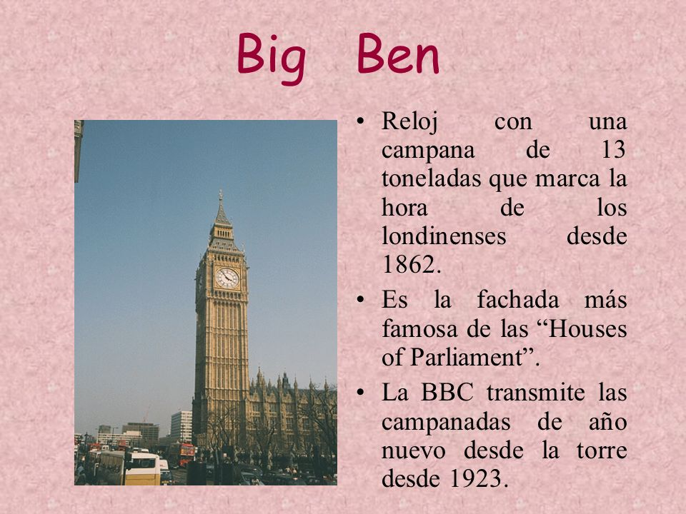 Big Ben Reloj con una campana de 13 toneladas que marca la hora de los londinenses desde 1862.