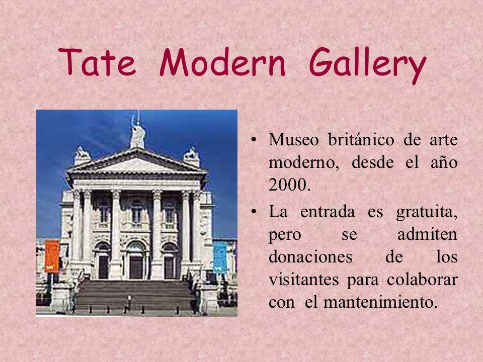 Tate Modern GalleryMuseo británico de arte moderno, desde el año 2000.